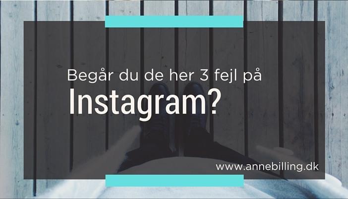 Begår du de her 3 fejl på Instagram?