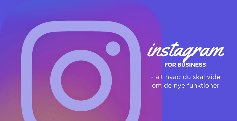 Alt hvad du skal vide om Instagram for business