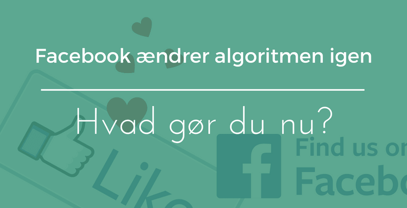 Facebook ændrer sin algoritme igen - hvad gør du nu?