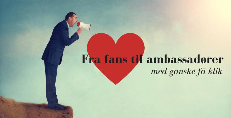 Fra fans til ambassadører