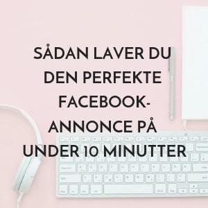 Guide: Sådan laver du den perfekte Facebook-annonce på under 10 minutter